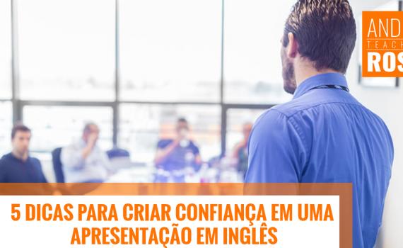 5 Dicas Para Criar Confiança em<br> uma Apresentação em Inglês
